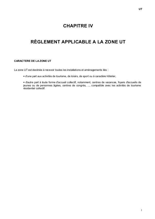 UT CHAPITRE IV RÈGLEMENT APPLICABLE A LA ZONE UT CARACTERE DE LA ZONE UT La zone UT est destinée à recevoir toutes les ins...