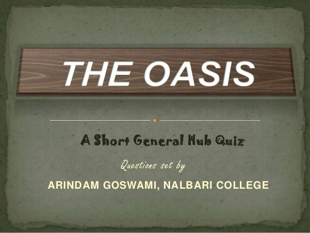 Questions set by ARINDAM GOSWAMI, NALBARI COLLEGE A Short General Hub Quiz
