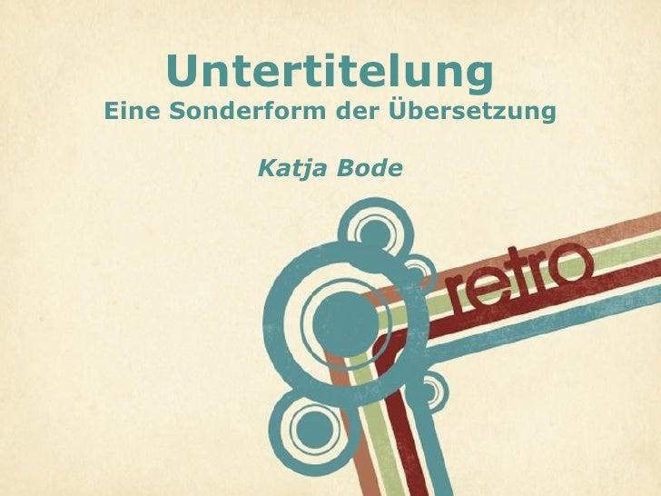 UntertitelungEine Sonderform der Übersetzung          Katja Bode                                  Page 1