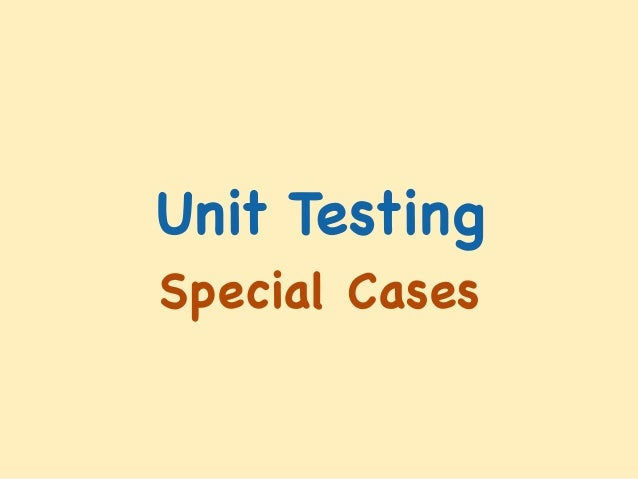 Unit Testing Special Cases