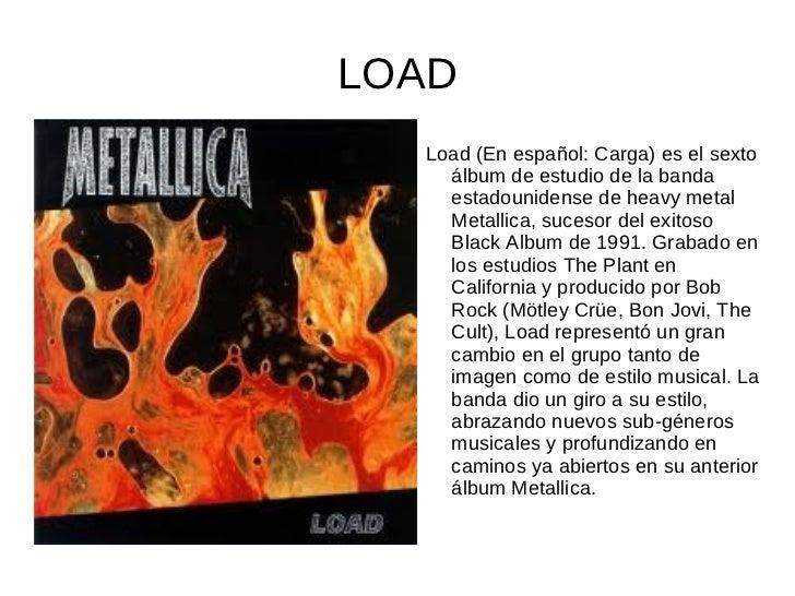 RE-LOADRe-Load (En inglés: ReCarga) es el séptimo álbum de estudio de  la banda estadounidense de thrash metal Metallica. ...