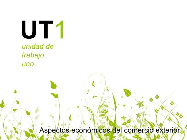 Aspectos económicos del comercio exterior UT 1 unidad de  trabajo uno