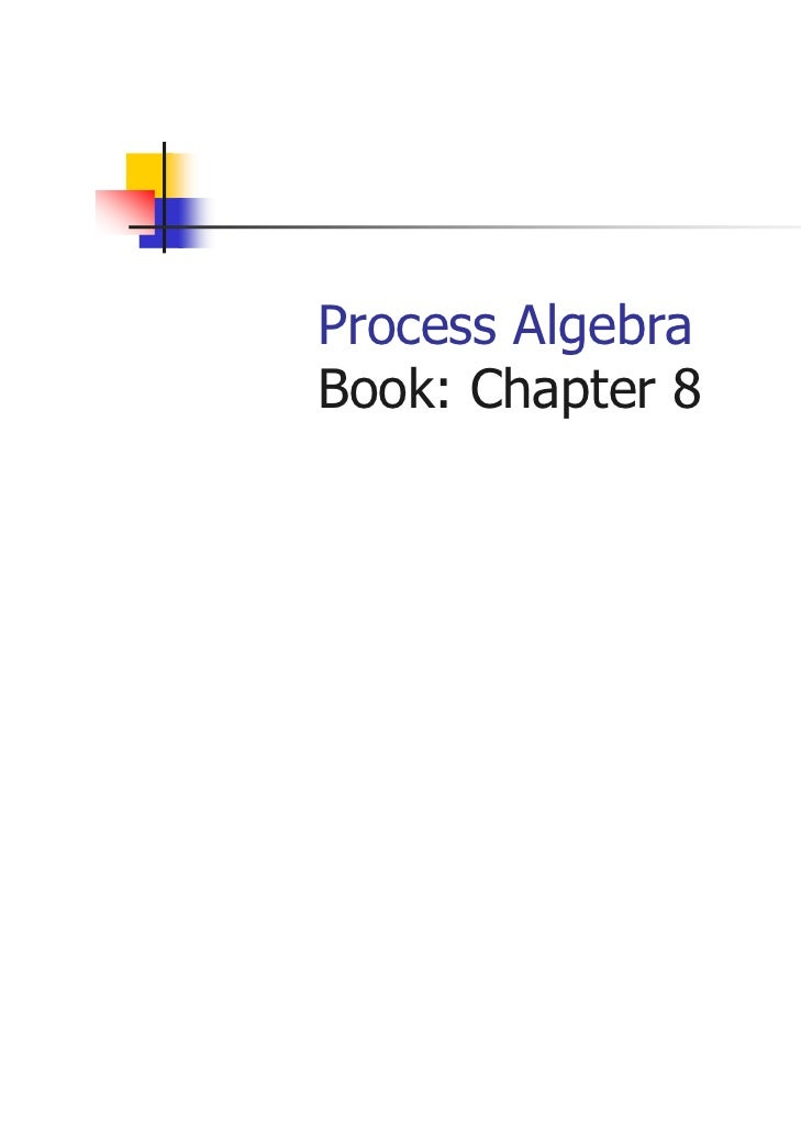 Process AlgebraBook: Chapter 8