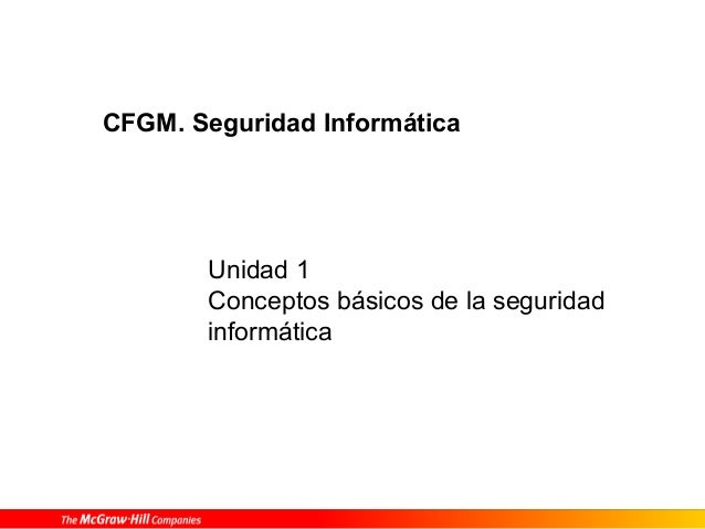 CFGM. Seguridad Informática  Unidad 1 Conceptos básicos de la seguridad informática