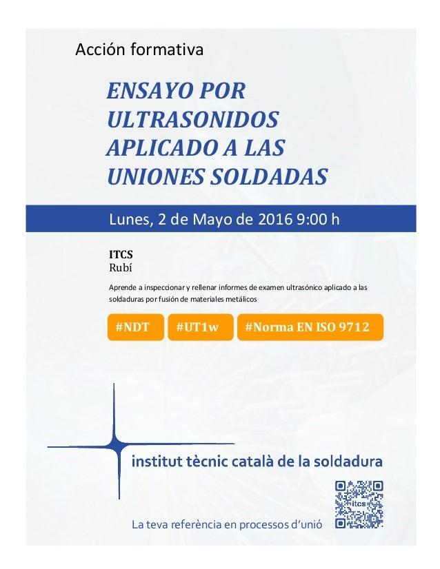 itcs-2016 Acción formativa ENSAYO POR ULTRASONIDOS APLICADO A LAS UNIONES SOLDADAS Aprende a inspeccionar y rellenar infor...