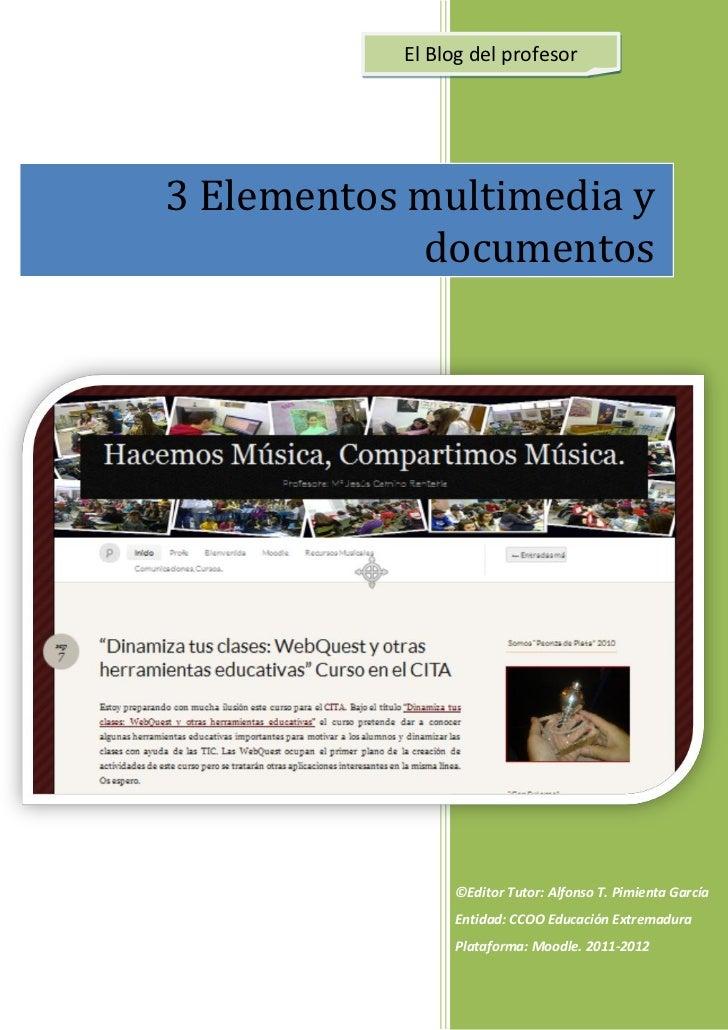 El Blog del profesor3 Elementos multimedia y            documentos                ©Editor Tutor: Alfonso T. Pimienta Garcí...