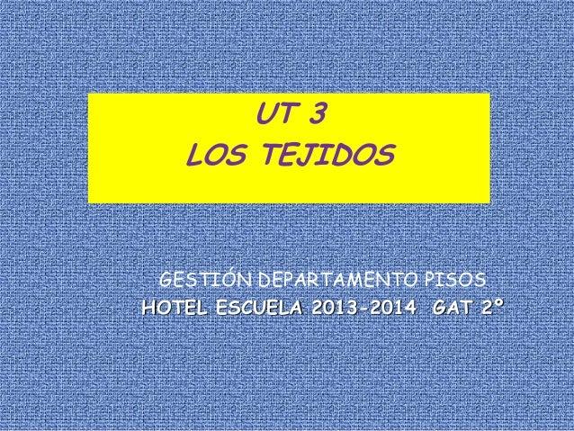 UT 3 LOS TEJIDOS  GESTIÓN DEPARTAMENTO PISOS HOTEL ESCUELA 2013-2014 GAT 2º