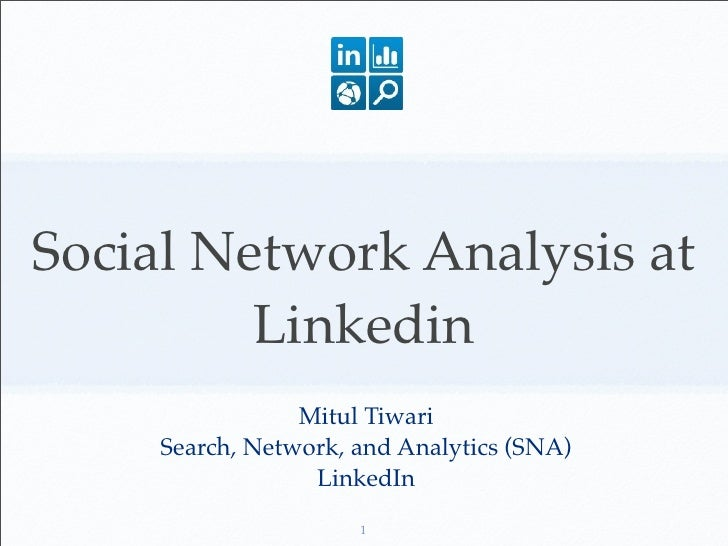Social Network Analysis at         Linkedin                 Mitul Tiwari     Search, Network, and Analytics (SNA)         ...