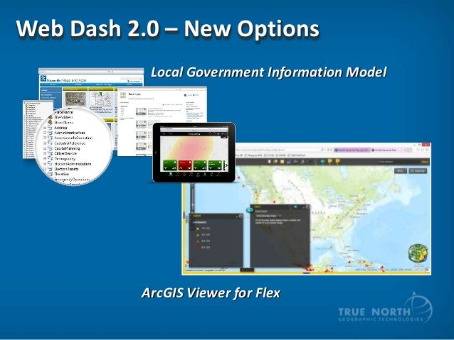 Web Dash 2.0 – New Options Local Government Information Model  ArcGIS Viewer for Flex