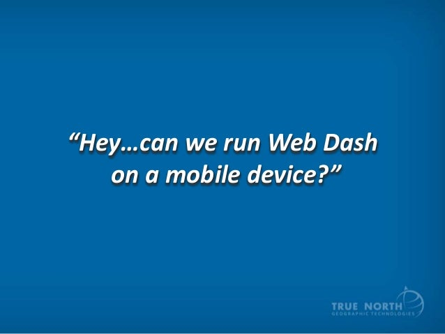 """""""Hey…can we run Web Dash on a mobile device?"""""""