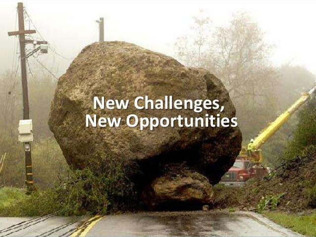 New Challenges, New Opportunities