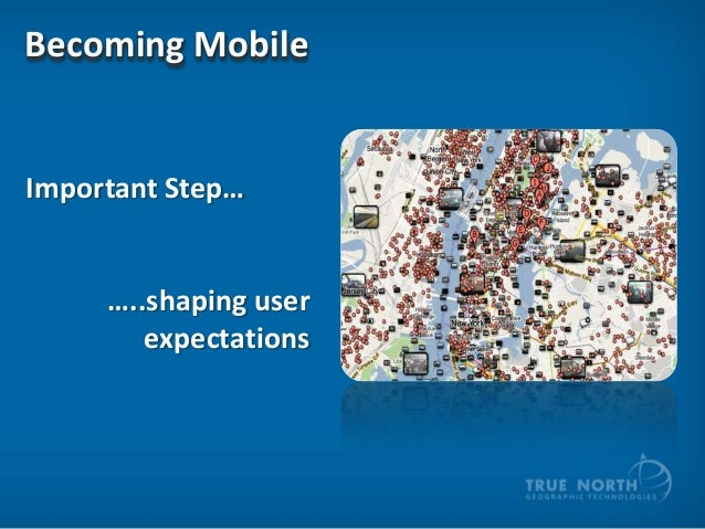 Becoming Mobile  Important Step…  …..shaping user expectations