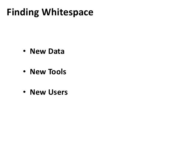 Finding Whitespace  • New Data • New Tools • New Users