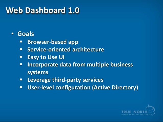 Web Dashboard 1.0 • Goals      Browser-based app Service-oriented architecture Easy to Use UI Incorporate data from mu...