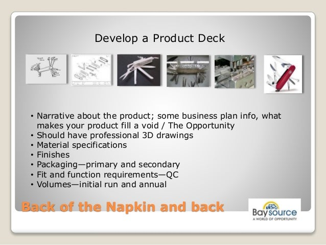 Back of the Napkin and back Develop a Product Deck • Narrative about the product; some business plan info, what makes your...