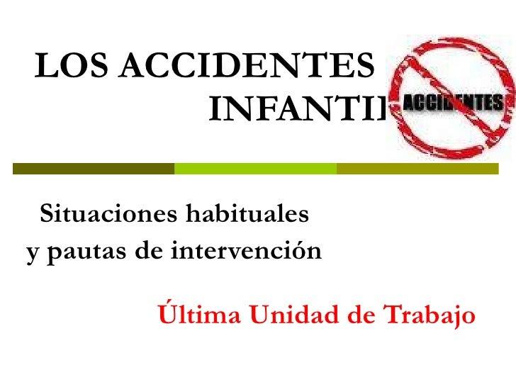 LOS ACCIDENTES  INFANTILES    Situaciones habituales    y pautas de intervención Última Unidad de Trabajo