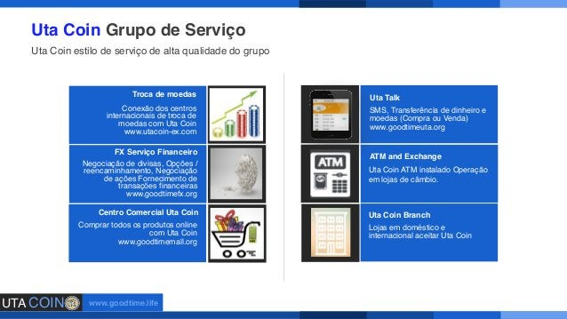 UTA COIN www.goodtime.life Todos os ramos Uta Coin instalará Uta Coin máquina EFTPOS. Uta Coin máquina ATM será instalado ...