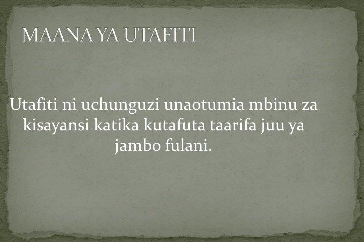 Utafiti ni uchunguzi unaotumia mbinu za kisayansi katika kutafuta taarifa juu ya               jambo fulani.