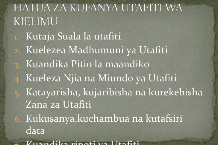1. Kutaja Suala la utafiti2. Kuelezea Madhumuni ya Utafiti3. Kuandika Pitio la maandiko4. Kueleza Njia na Miundo ya Utafit...