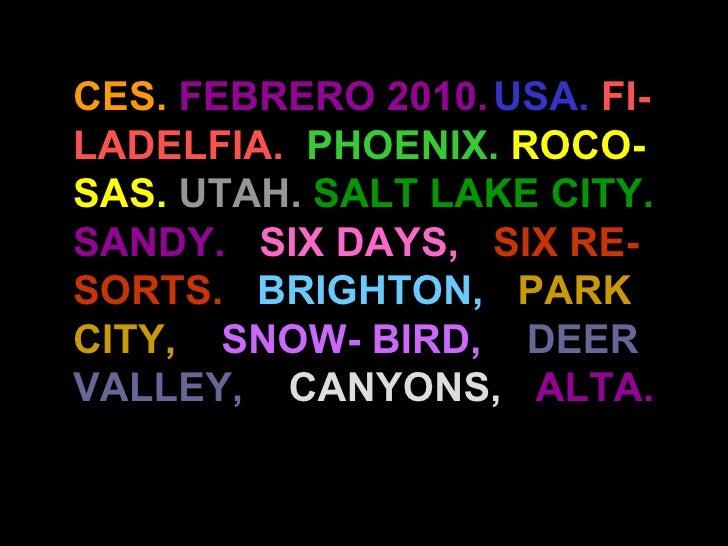 CES.  FEBRERO 2010.   USA.   FI-LADELFIA.   PHOENIX.   ROCO-SAS.   UTAH.   SALT LAKE   CITY.  SANDY.  SIX DAYS,   SIX RE-S...