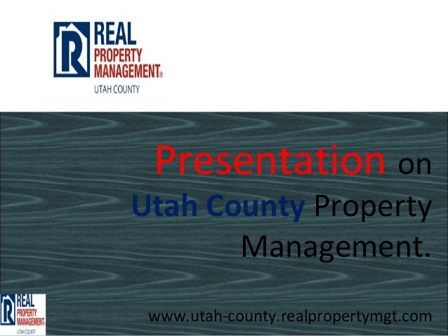 Presentation onUtah County Property       Management. www.utah-county.realpropertymgt.com