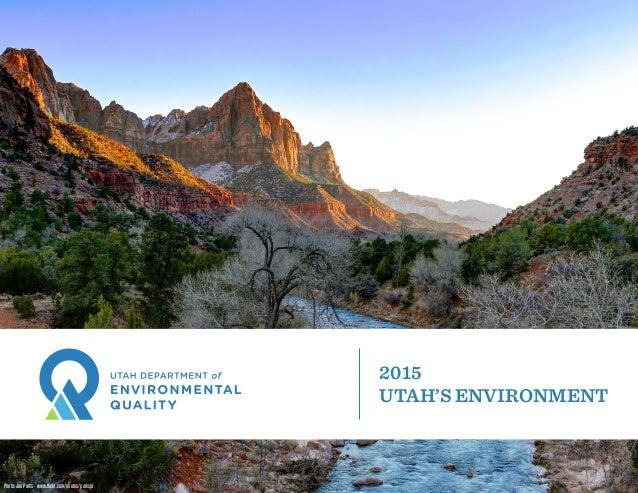 Utah Department of Environmental Quality | State of the Environment Report i 2015 UTAH'S ENVIRONMENT Photo: Joe Parks - ww...