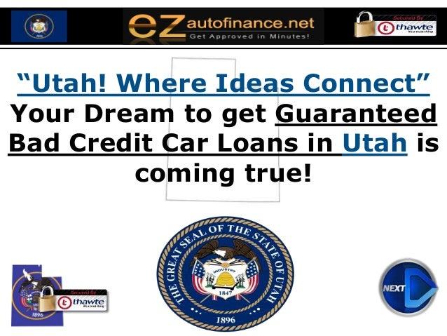 """Utah! Where Ideas Connect"" Your Dream to get Guaranteed Bad Credit Car Loans in Utah is coming true!"