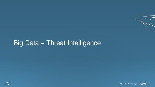 © 2014 MapR Technologies 11© 2014 MapR Technologies Big Data + Threat Intelligence