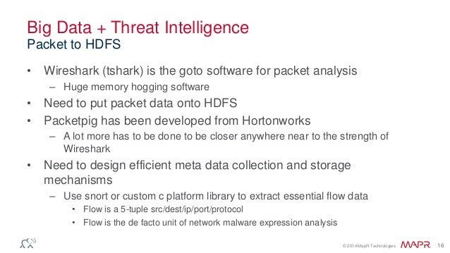 © 2014 MapR Technologies 16 Big Data + Threat Intelligence • Wireshark (tshark) is the goto software for packet analysis –...