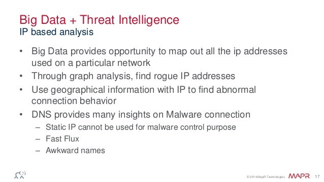 © 2014 MapR Technologies 17 Big Data + Threat Intelligence • Big Data provides opportunity to map out all the ip addresses...