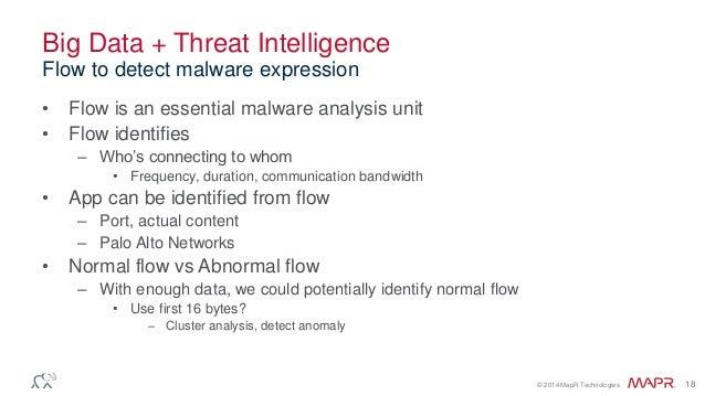 © 2014 MapR Technologies 18 Big Data + Threat Intelligence • Flow is an essential malware analysis unit • Flow identifies ...