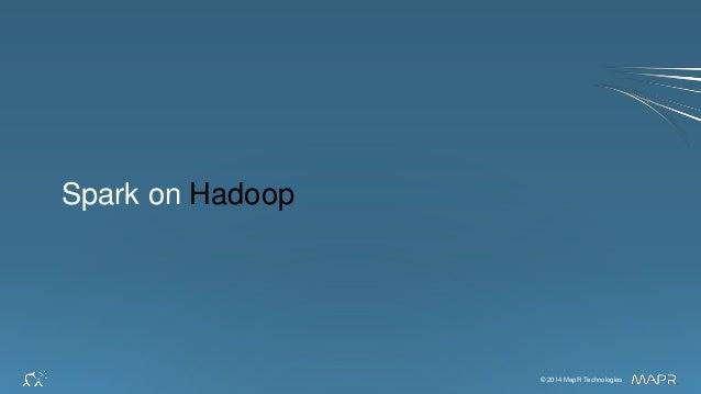© 2014 MapR Technologies 19© 2014 MapR Technologies Spark on Hadoop