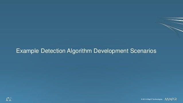 © 2014 MapR Technologies 28© 2014 MapR Technologies Example Detection Algorithm Development Scenarios