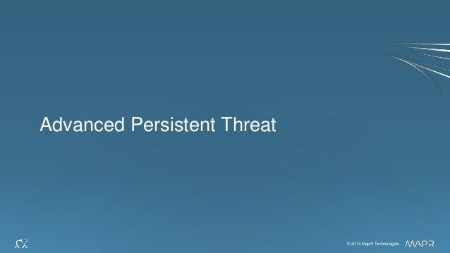 © 2014 MapR Technologies 3© 2014 MapR Technologies Advanced Persistent Threat