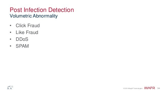 © 2014 MapR Technologies 34 Post Infection Detection • Click Fraud • Like Fraud • DDoS • SPAM Volumetric Abnormality