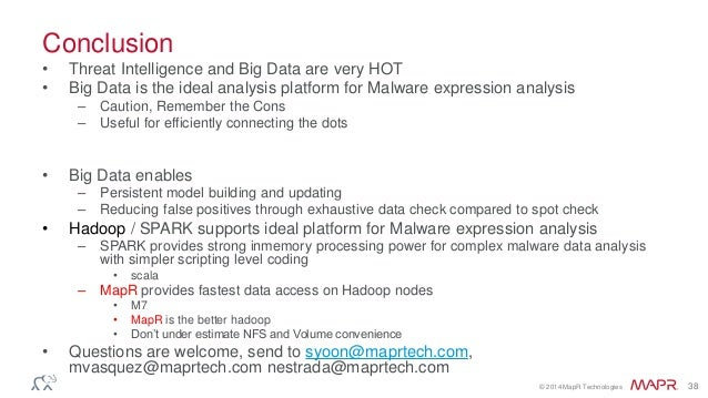 © 2014 MapR Technologies 38 Conclusion • Threat Intelligence and Big Data are very HOT • Big Data is the ideal analysis pl...