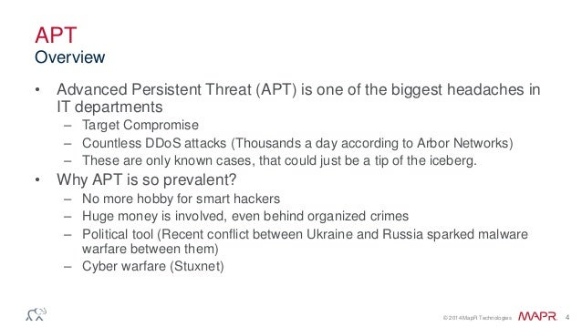 © 2014 MapR Technologies 4 APT • Advanced Persistent Threat (APT) is one of the biggest headaches in IT departments – Targ...
