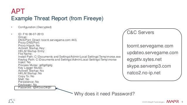 © 2014 MapR Technologies 9 APT • Configuration (Decrypted) • ID: F16 08-07-2013 Group: DNS/Port: Direct: toornt.servegame....