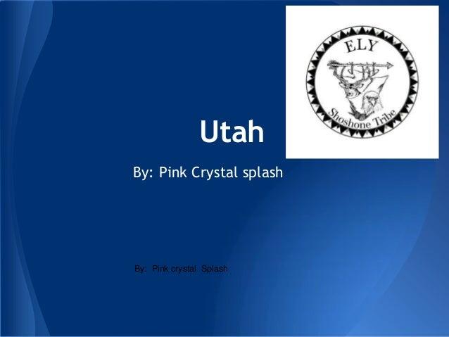 UtahBy: Pink Crystal splashBy: Pink crystal Splash