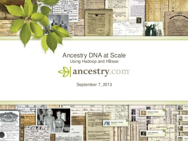 1 Ancestry DNA at Scale Using Hadoop and HBase September 7, 2013
