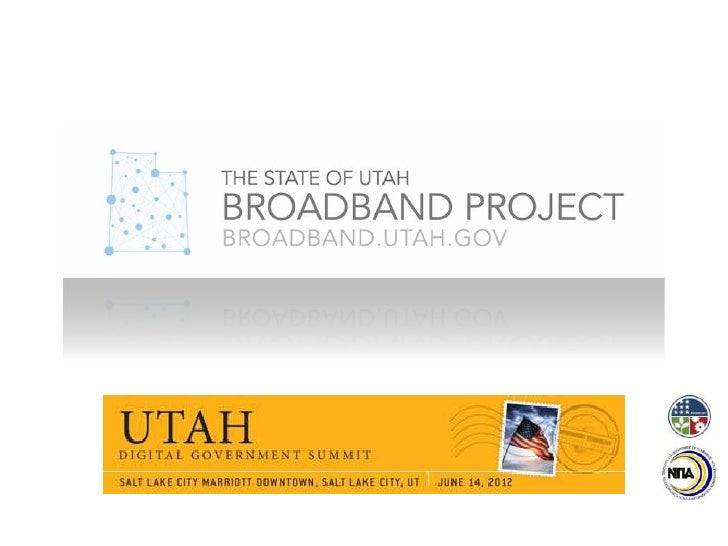 Utah Broadband Project        Purpose To develop a statewide    map of availablebroadband services and a    plan to increa...