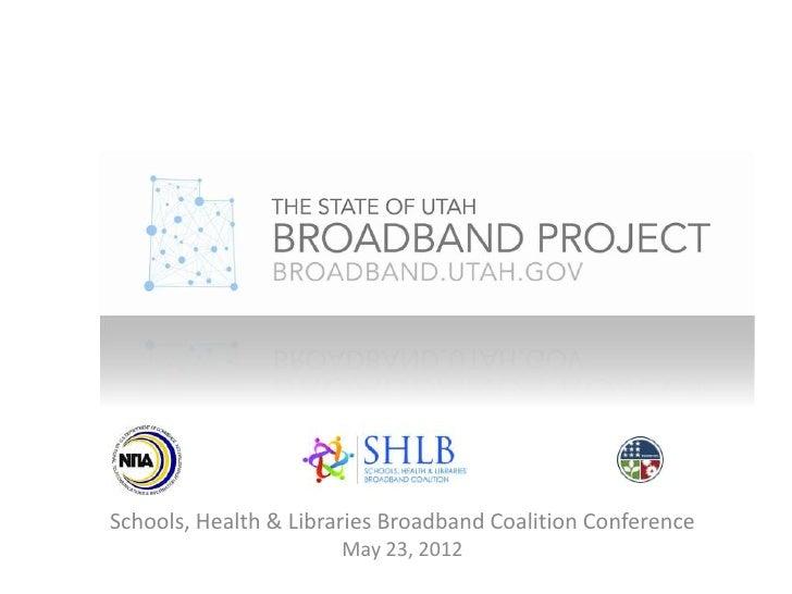 Schools, Health & Libraries Broadband Coalition Conference                       May 23, 2012