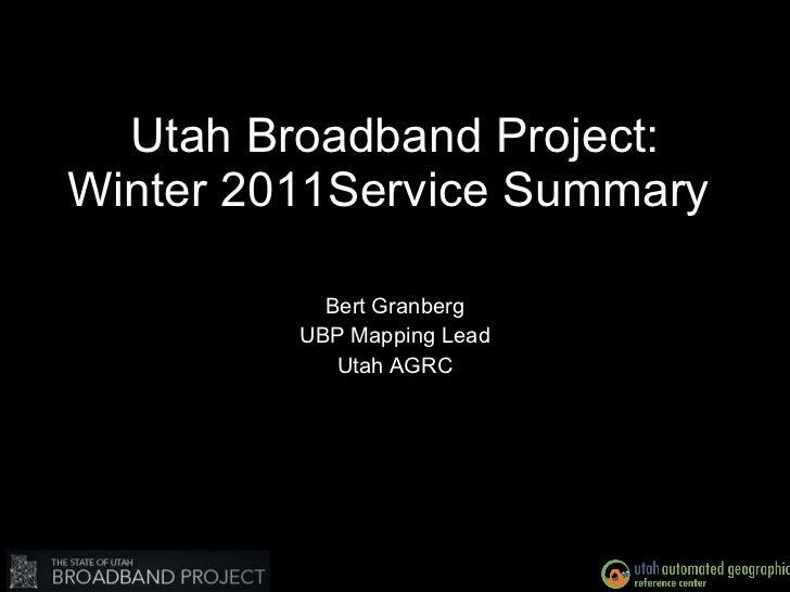 Utah Broadband Project: Winter 2011Service Summary  Bert Granberg UBP Mapping Lead Utah AGRC
