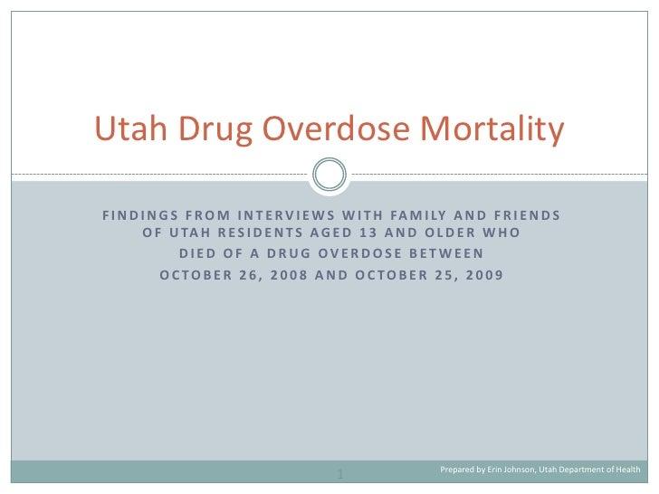Utah Drug Overdose Mortality  F I N D I N G S F R O M I N T E R V I E W S W I T H FA M I LY A N D F R I E N D S         O ...