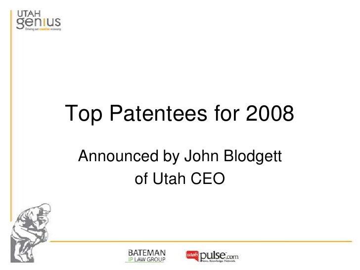 Top Patentees for 2008  Announced by John Blodgett        of Utah CEO