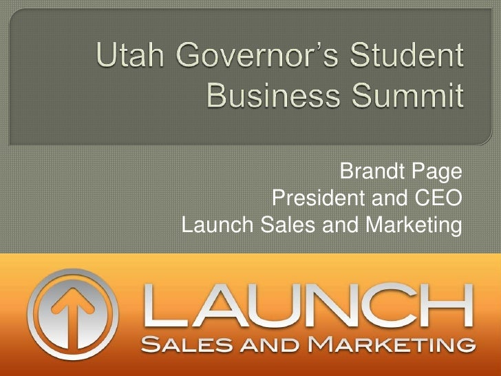 Utah Governor's Student Business Summit<br />Brandt Page<br />President and CEO<br />Launch Sales and Marketing<br />