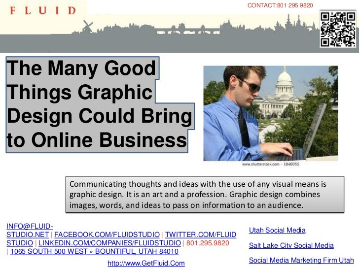 CONTACT:801 295 9820The Many GoodThings GraphicDesign Could Bringto Online Business               Communicating thoughts a...