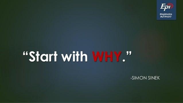 """@epimetra #UTPIO17 """"Start with WHY."""" -SIMON SINEK"""