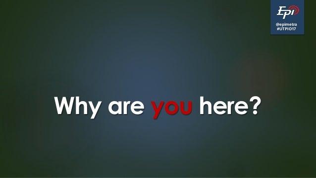 @epimetra #UTPIO17 Why are you here?