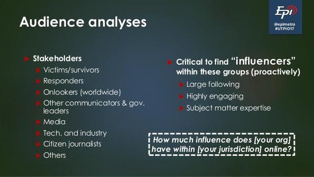 @epimetra #UTPIO17 Audience analyses  Stakeholders  Victims/survivors  Responders  Onlookers (worldwide)  Other commu...
